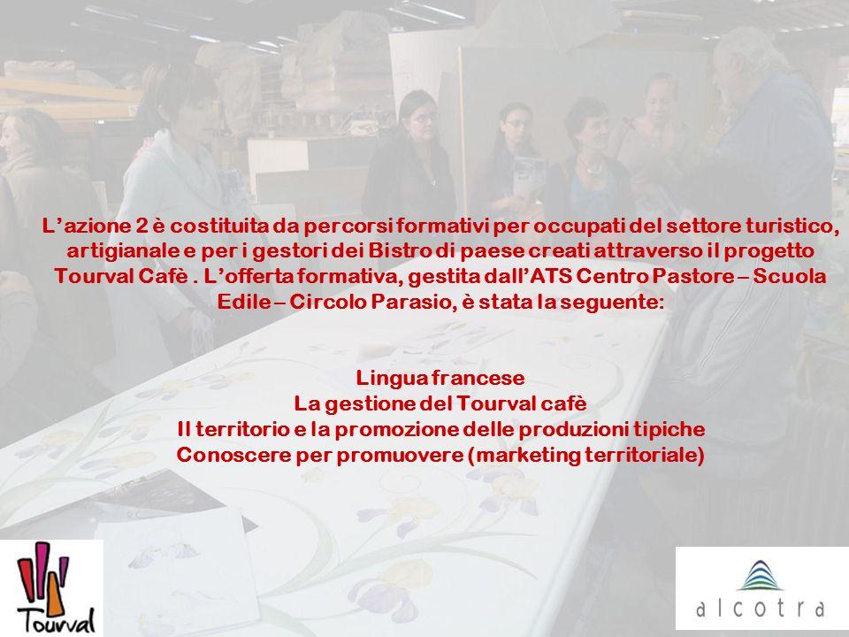 Lazione 2 è costituita da percorsi formativi per occupati del settore turistico, artigianale e per i gestori dei Bistro di paese creati attraverso il progetto Tourval Cafè.