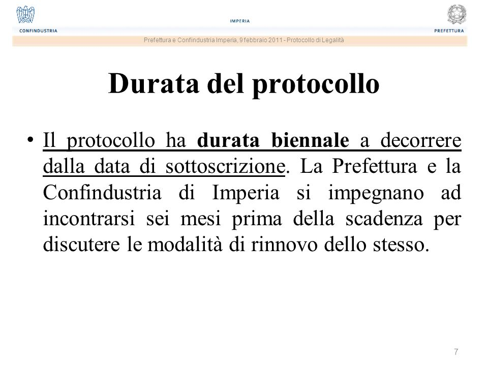 7 Prefettura e Confindustria Imperia, 9 febbraio 2011 - Protocollo di Legalità Durata del protocollo Il protocollo ha durata biennale a decorrere dalla data di sottoscrizione.