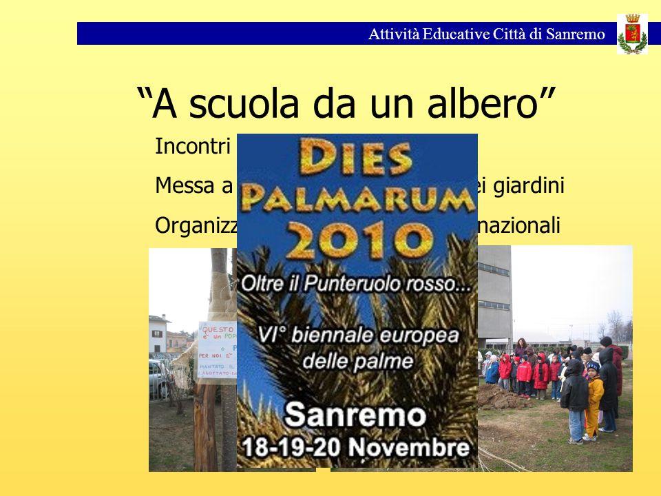 Attività Educative Città di Sanremo A scuola da un albero Incontri con i Cittadini Messa a dimora di nuovi alberi nei giardini Organizzazione di Convegni Internazionali