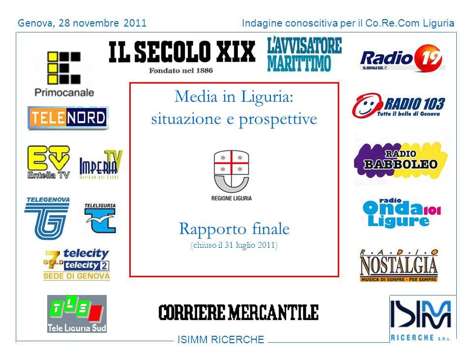 Titolo dellargomento ISIMM RICERCHE Indagine conoscitiva per il Co.Re.Com LiguriaRoma, 14 giugno 2011 Media in Liguria: situazione e prospettive Rapporto finale (chiuso il 31 luglio 2011) Genova, 28 novembre 2011