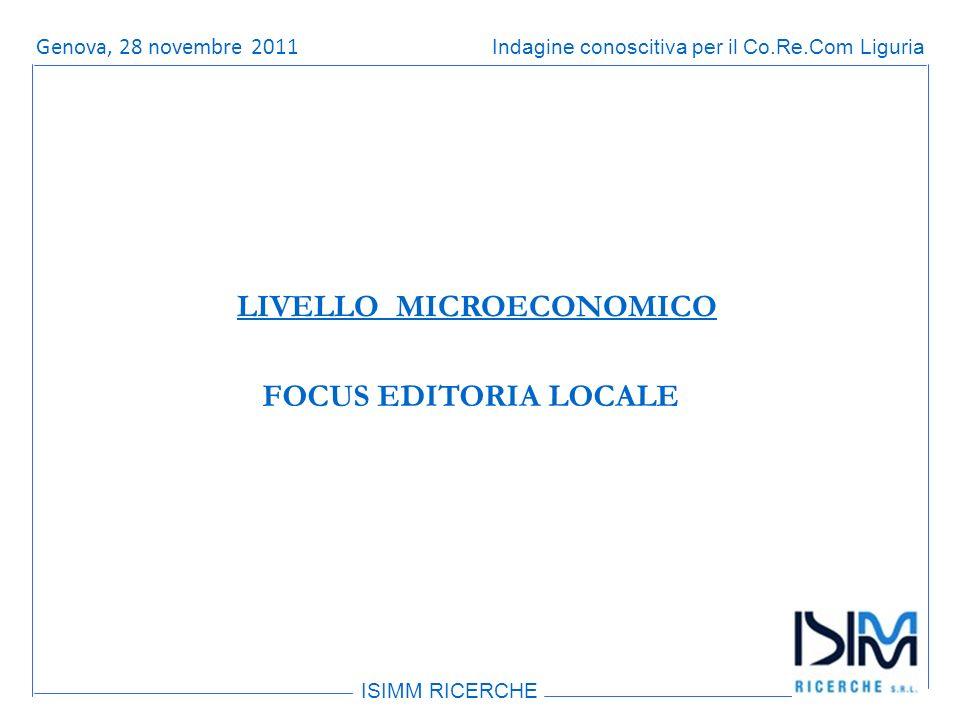 Titolo dellargomento ISIMM RICERCHE Indagine conoscitiva per il Co.Re.Com LiguriaRoma, 14 giugno 2011 FOCUS EDITORIA LOCALE LIVELLO MICROECONOMICO Genova, 28 novembre 2011