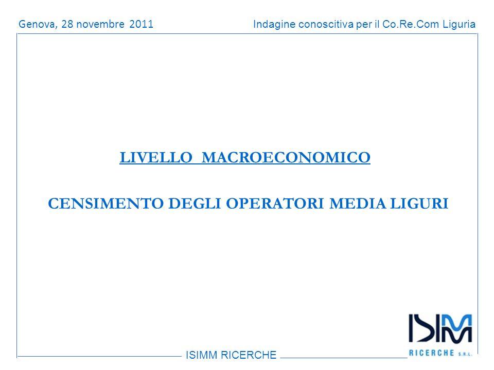 Titolo dellargomento ISIMM RICERCHE Indagine conoscitiva per il Co.Re.Com LiguriaRoma, 14 giugno 2011 CENSIMENTO DEGLI OPERATORI MEDIA LIGURI LIVELLO MACROECONOMICO Genova, 28 novembre 2011