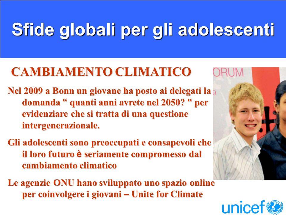 Sfide globali per gli adolescenti CAMBIAMENTO CLIMATICO CAMBIAMENTO CLIMATICO Nel 2009 a Bonn un giovane ha posto ai delegati la domanda quanti anni avrete nel 2050.