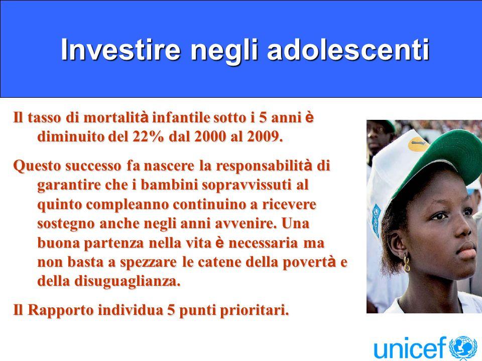 Investire negli adolescenti Investire negli adolescenti Il tasso di mortalit à infantile sotto i 5 anni è diminuito del 22% dal 2000 al 2009.