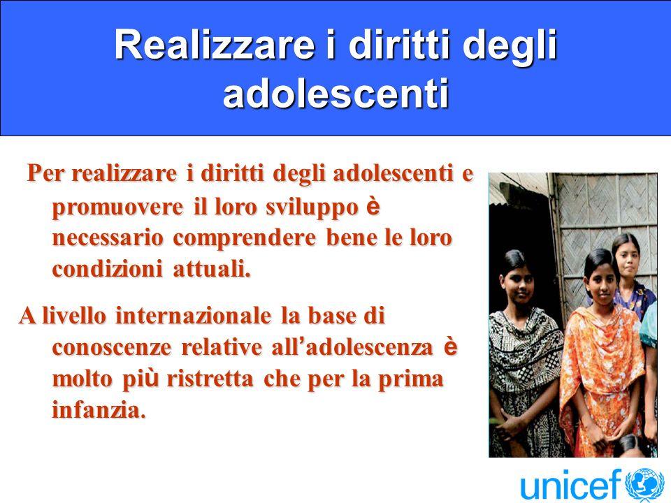 Realizzare i diritti degli adolescenti Per realizzare i diritti degli adolescenti e promuovere il loro sviluppo è necessario comprendere bene le loro condizioni attuali.