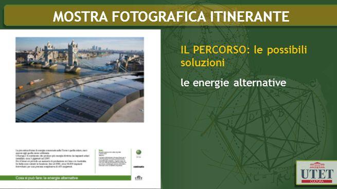 IL PERCORSO: le possibili soluzioni le energie alternative MOSTRA FOTOGRAFICA ITINERANTE