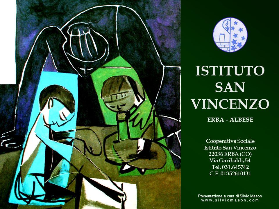 ISTITUTO SAN VINCENZO ERBA - ALBESE Cooperativa Sociale Istituto San Vincenzo 22036 ERBA (CO) Via Garibaldi, 54 Tel. 031.645742 C.F. 01352610131 Prese