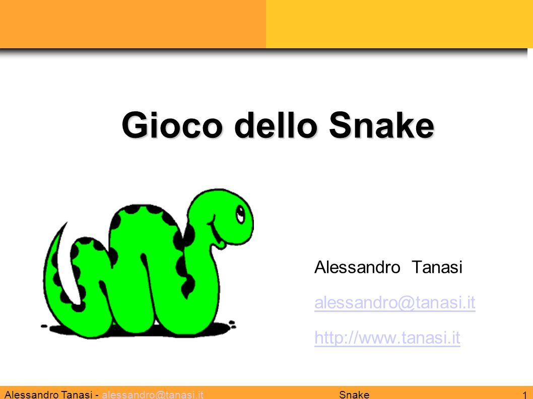 Alessandro Tanasi - alessandro@tanasi.italessandro@tanasi.it 1 Snake Alessandro Tanasi alessandro@tanasi.it http://www.tanasi.it Gioco dello Snake
