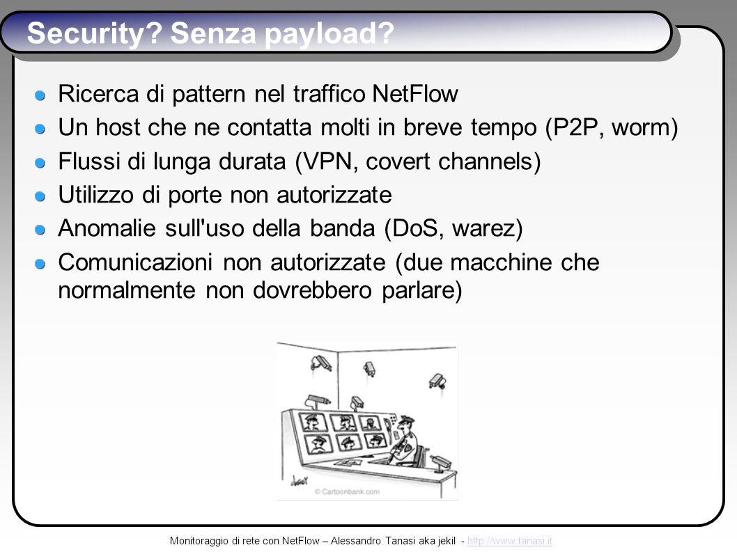 Monitoraggio di rete con NetFlow – Alessandro Tanasi aka jekil - http://www.tanasi.ithttp://www.tanasi.it Security.