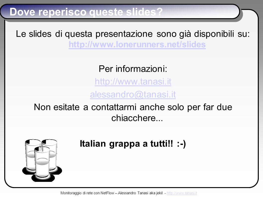Monitoraggio di rete con NetFlow – Alessandro Tanasi aka jekil - http://www.tanasi.ithttp://www.tanasi.it Dove reperisco queste slides.