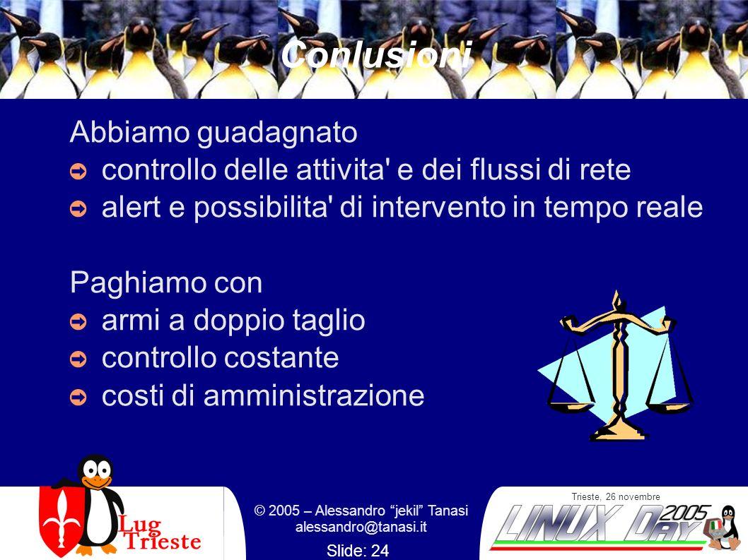 Trieste, 26 novembre © 2005 – Alessandro jekil Tanasi alessandro@tanasi.it Slide: 24 Conlusioni Abbiamo guadagnato controllo delle attivita' e dei flu