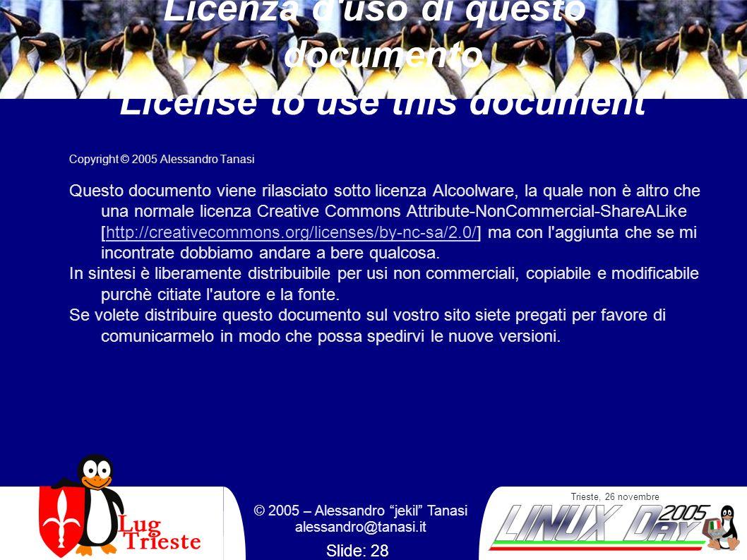 Trieste, 26 novembre © 2005 – Alessandro jekil Tanasi alessandro@tanasi.it Slide: 28 Licenza d'uso di questo documento License to use this document Co