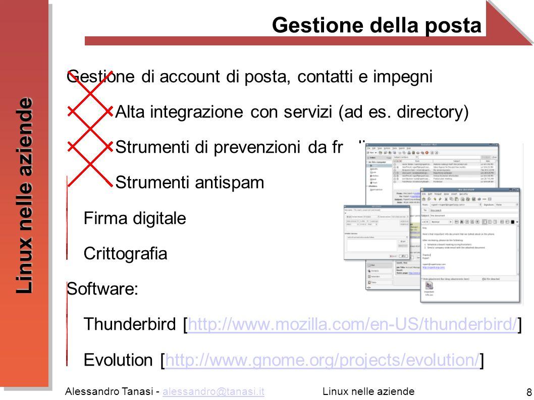 Alessandro Tanasi - alessandro@tanasi.italessandro@tanasi.it 9 Linux nelle aziende Strumenti Office Videoscrittura, Fogli di calcolo Presentazioni, Grafica Software: OpenOffice.org [http://www.openoffice.org/]http://www.openoffice.org/ Koffice [http://www.koffice.org/]http://www.koffice.org/