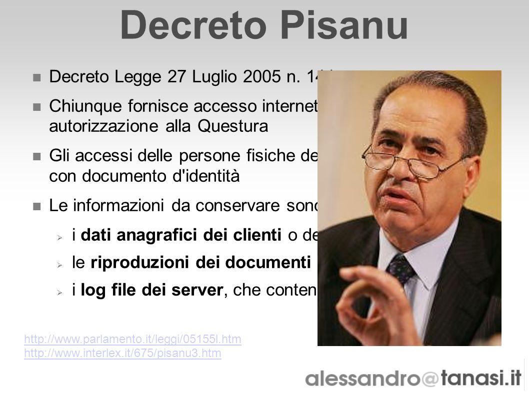 Decreto Pisanu Decreto Legge 27 Luglio 2005 n. 144 Chiunque fornisce accesso internet deve richiedere autorizzazione alla Questura Gli accessi delle p