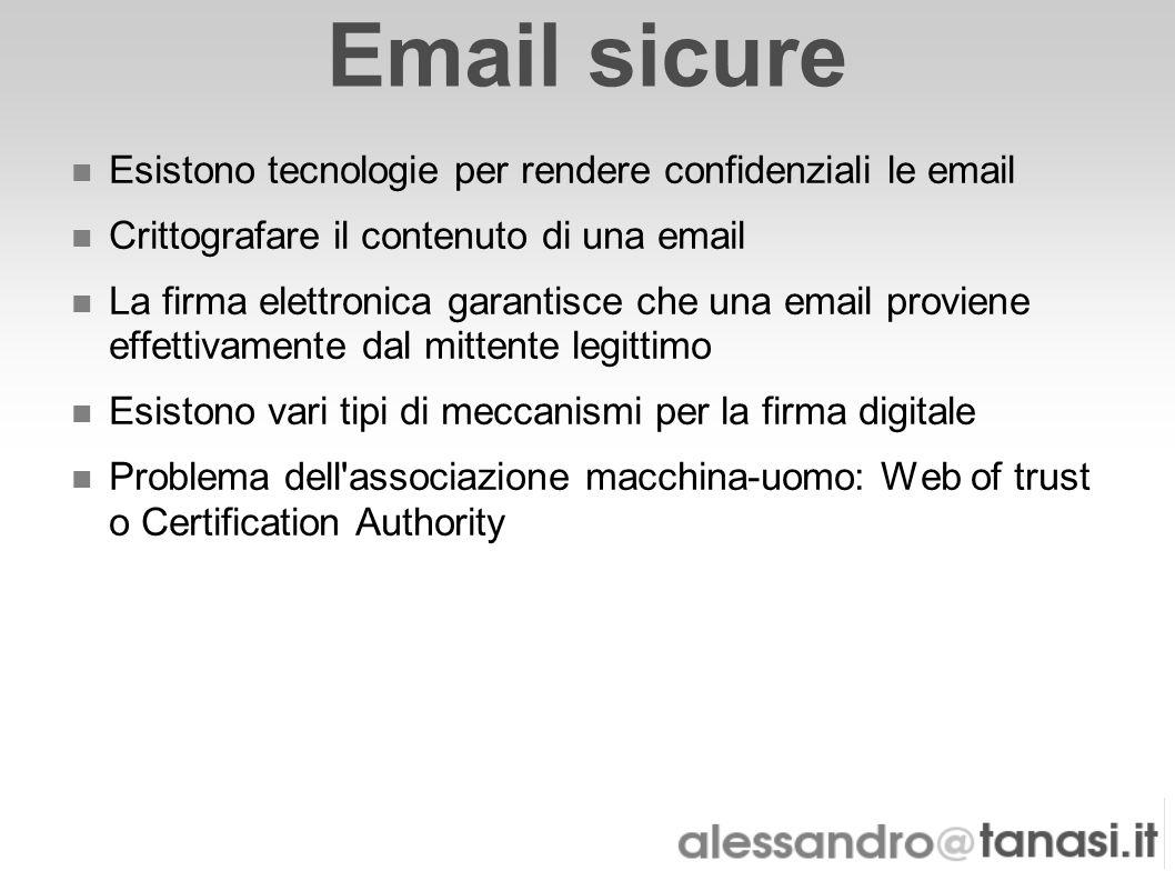 Email sicure Esistono tecnologie per rendere confidenziali le email Crittografare il contenuto di una email La firma elettronica garantisce che una em