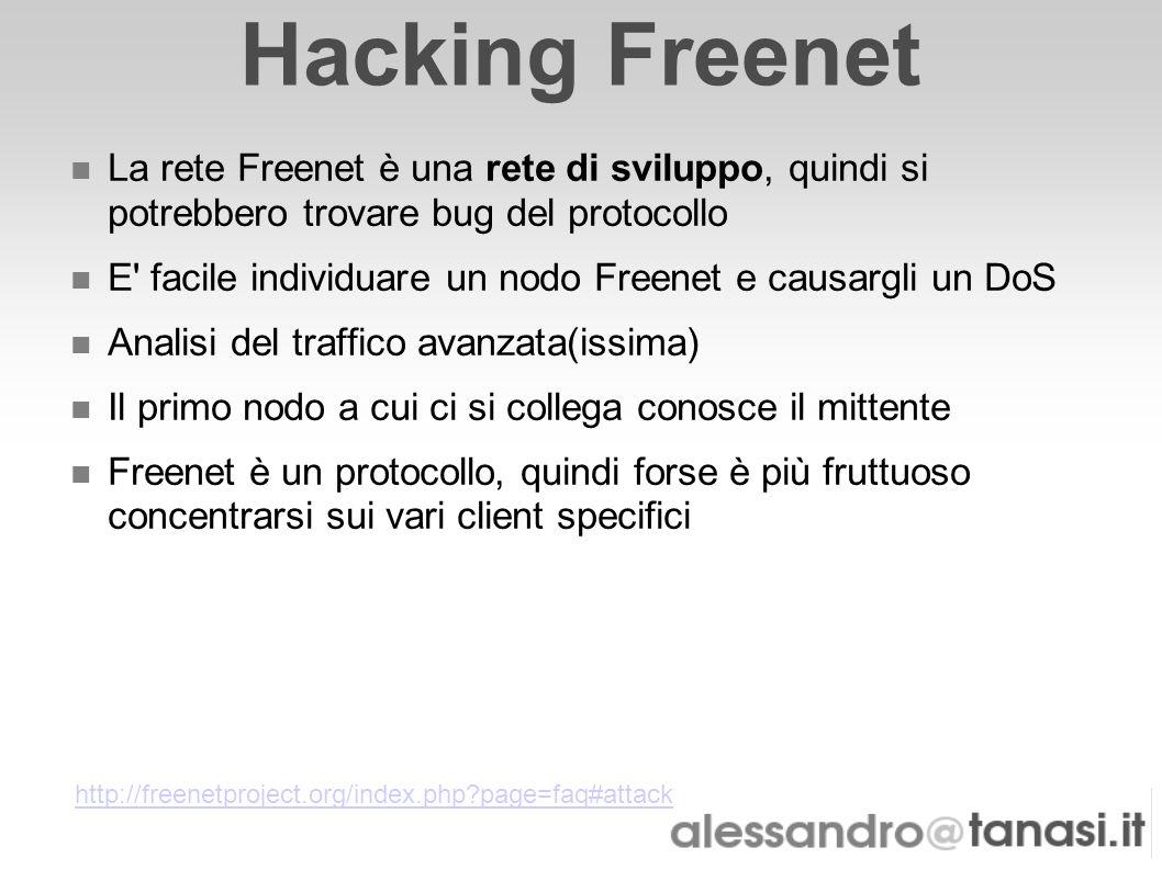 Hacking Freenet La rete Freenet è una rete di sviluppo, quindi si potrebbero trovare bug del protocollo E' facile individuare un nodo Freenet e causar