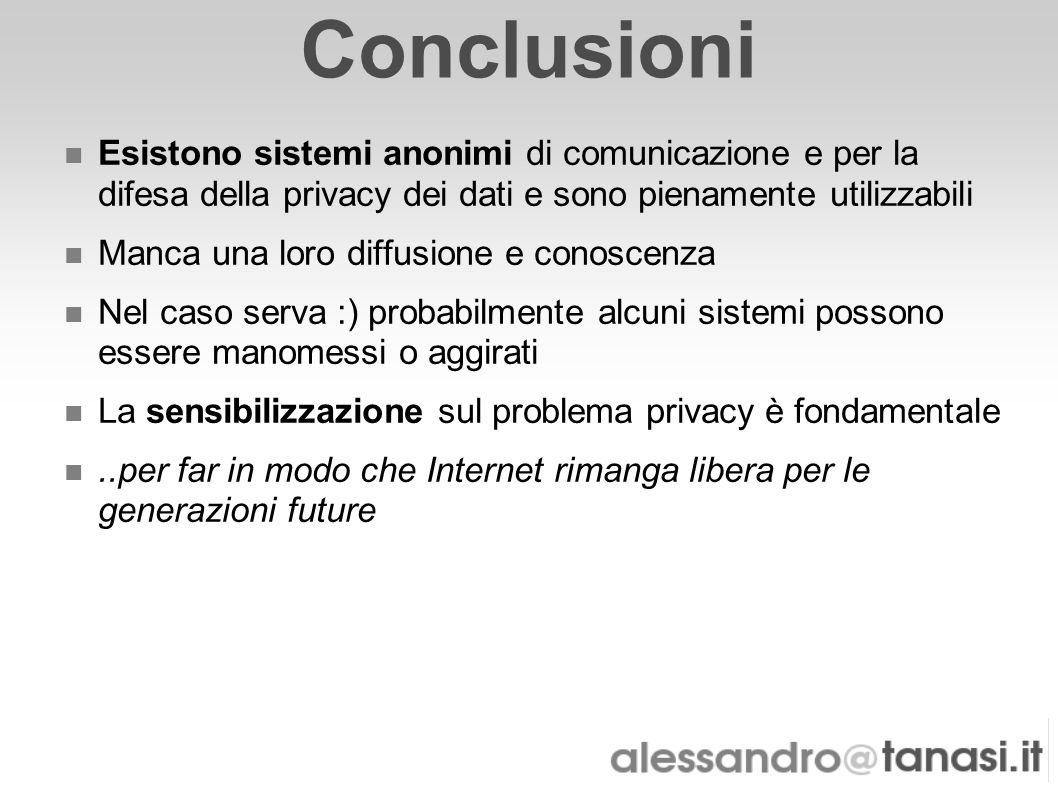 Conclusioni Esistono sistemi anonimi di comunicazione e per la difesa della privacy dei dati e sono pienamente utilizzabili Manca una loro diffusione