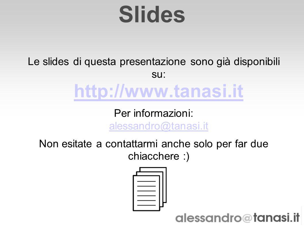 Slides Le slides di questa presentazione sono già disponibili su: http://www.tanasi.it http://www.tanasi.it Per informazioni: alessandro@tanasi.it ale