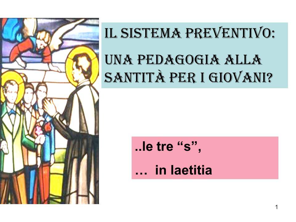 1 Il sistema preventivo: una pedagogia alla santità per i giovani?..le tre s, … in laetitia