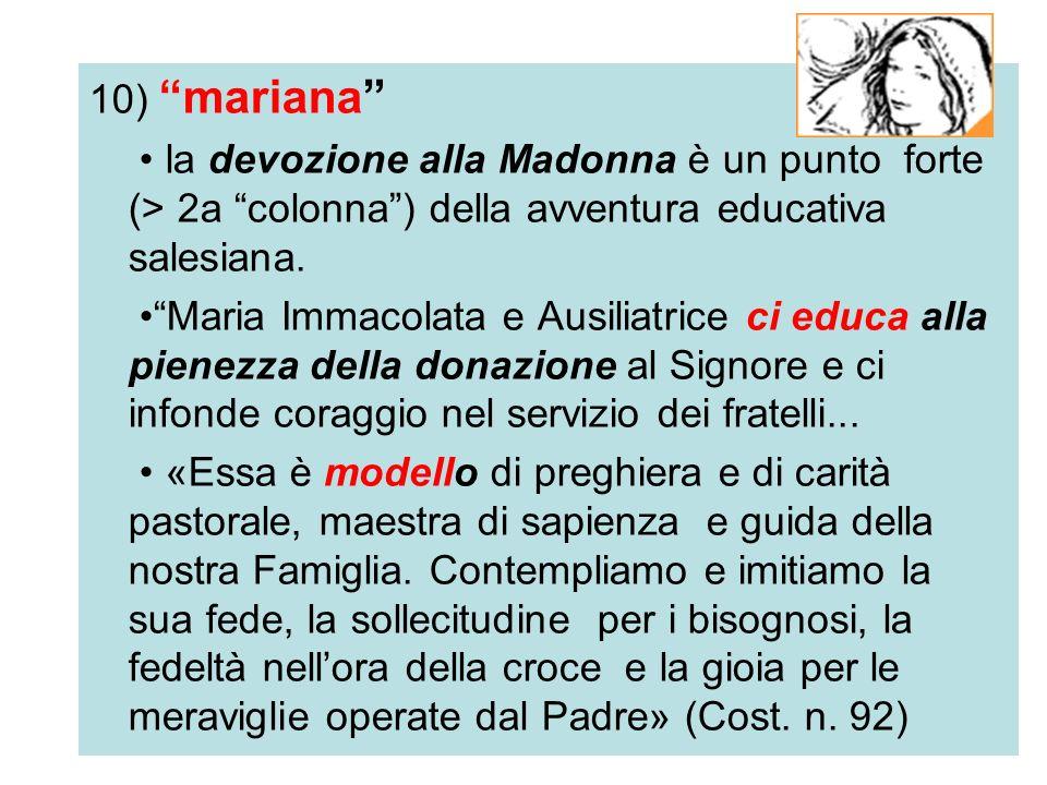15 10) mariana la devozione alla Madonna è un punto forte (> 2a colonna) della avventura educativa salesiana. Maria Immacolata e Ausiliatrice ci educa