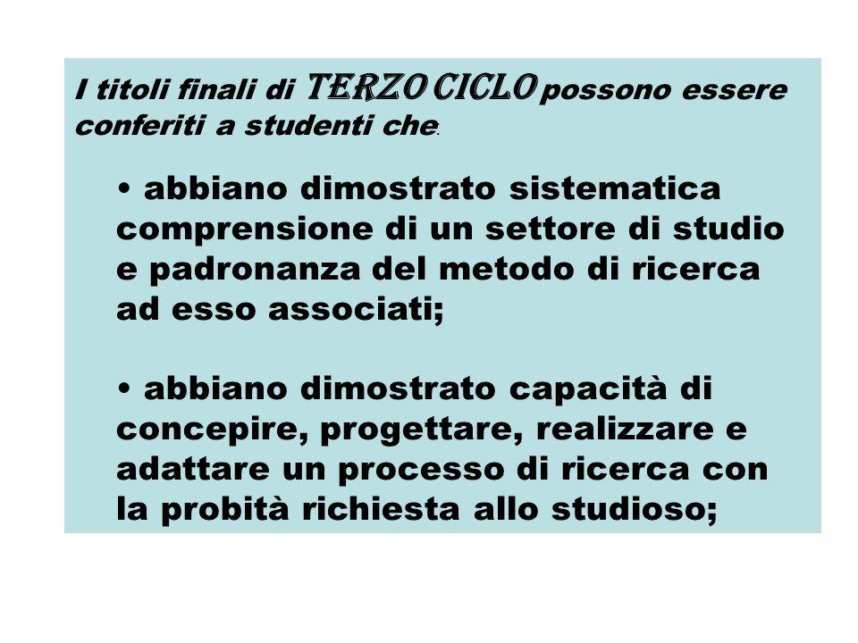 I titoli finali di terzo ciclo possono essere conferiti a studenti che : abbiano dimostrato sistematica comprensione di un settore di studio e padrona