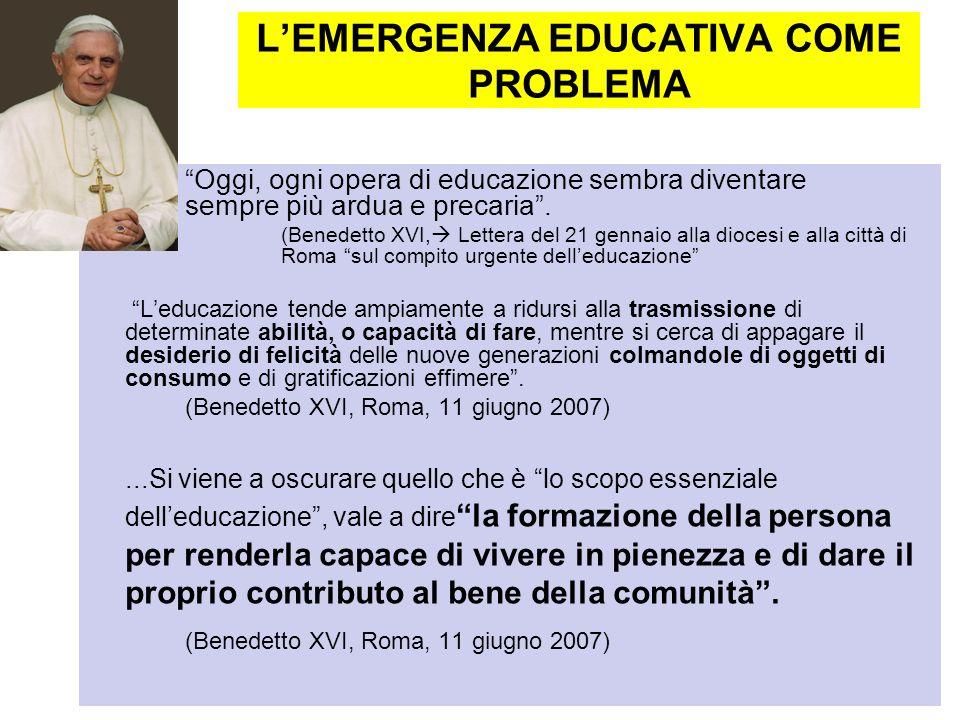 LEMERGENZA EDUCATIVA COME PROBLEMA Oggi, ogni opera di educazione sembra diventare sempre più ardua e precaria. (Benedetto XVI, Lettera del 21 gennaio