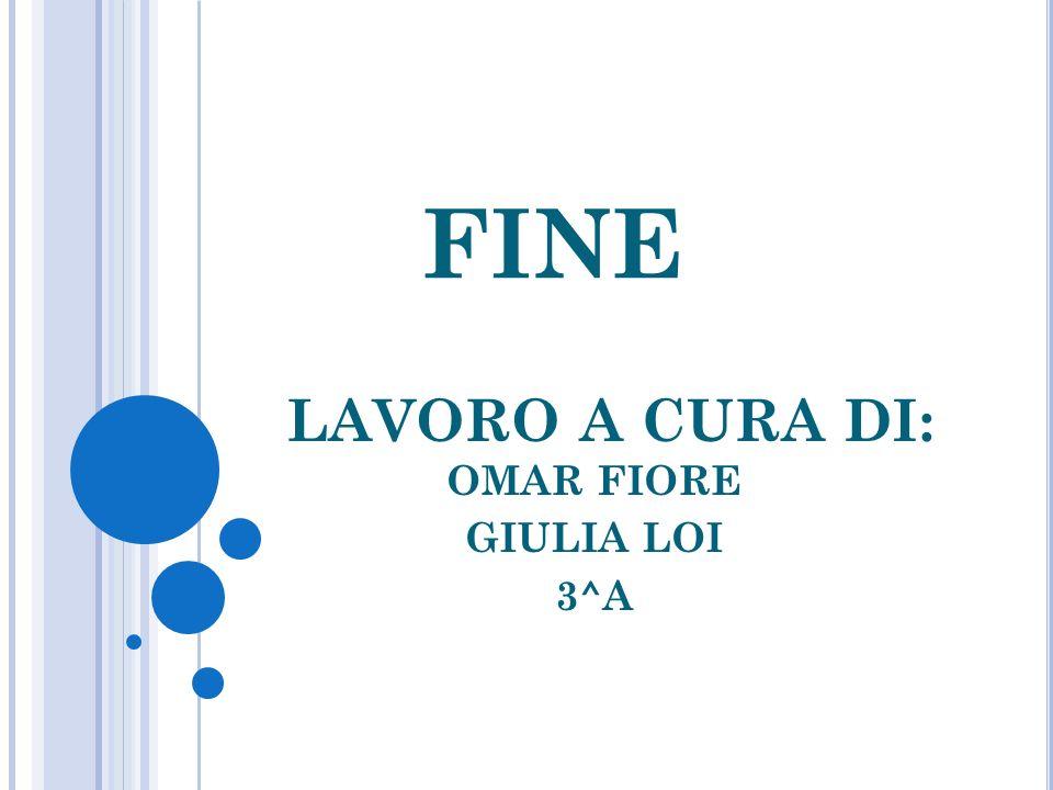 FINE LAVORO A CURA DI: OMAR FIORE GIULIA LOI 3^A