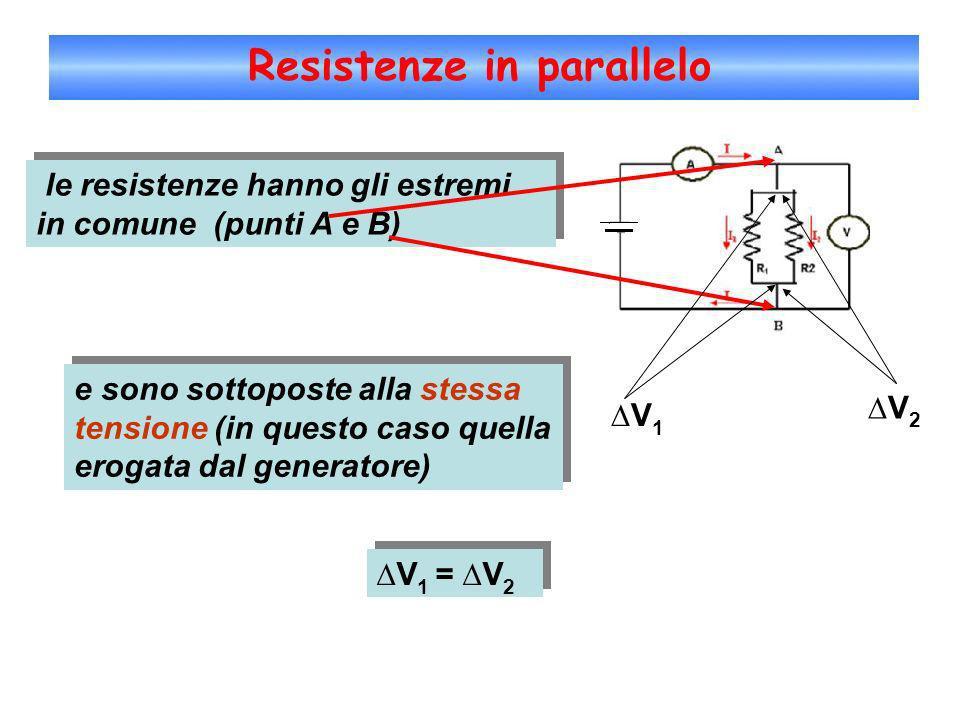 Resistenze in parallelo le resistenze hanno gli estremi in comune (punti A e B) e sono sottoposte alla stessa tensione (in questo caso quella erogata