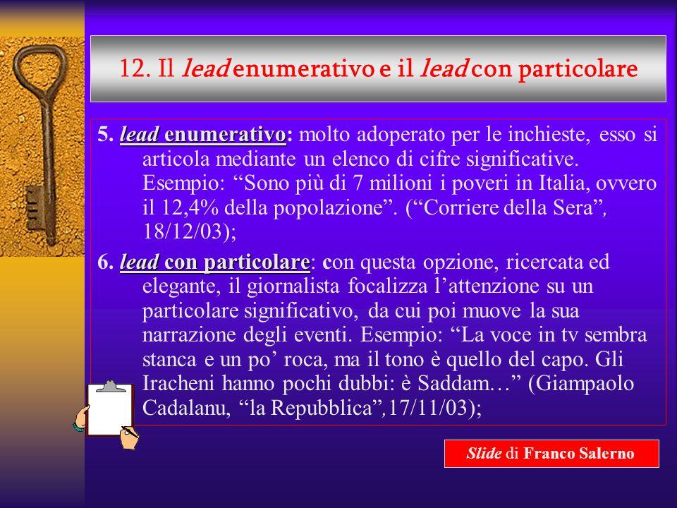 11. Il lead situazionale e il lead interrogativo lead situazionale 3. lead situazionale: trasporta il lettore in medias res (in mezzo agli eventi). Es