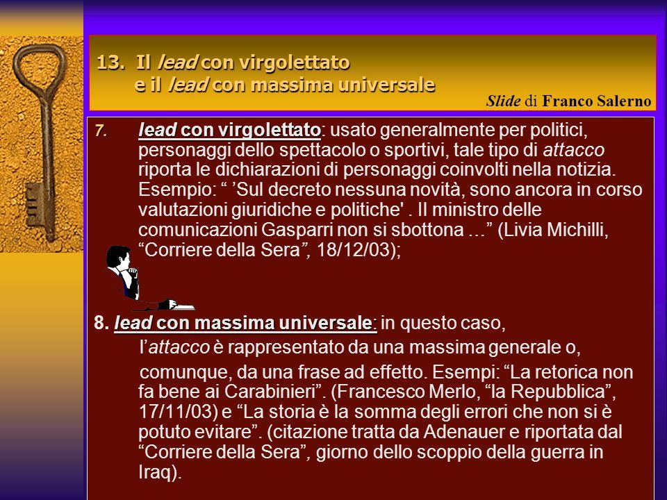 12. Il lead enumerativo e il lead con particolare lead enumerativo 5. lead enumerativo: molto adoperato per le inchieste, esso si articola mediante un