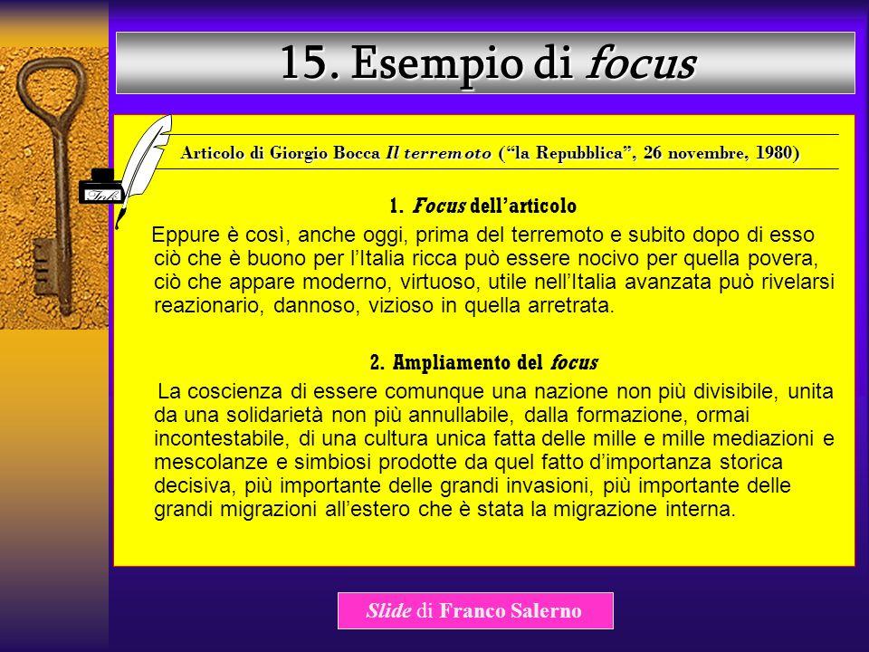 14. Il focus Lelemento più importante, dopo il lead, è il focus, rappresentato da una o più frasi (riprese, con aggiunte, anche in altri punti del pez