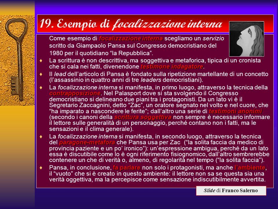 18. Esempio di focalizzazione esterna Indro Montanelli Corriere della Serainvasione sovietica dellUngheria Lattacco del servizio di Indro Montanelli,