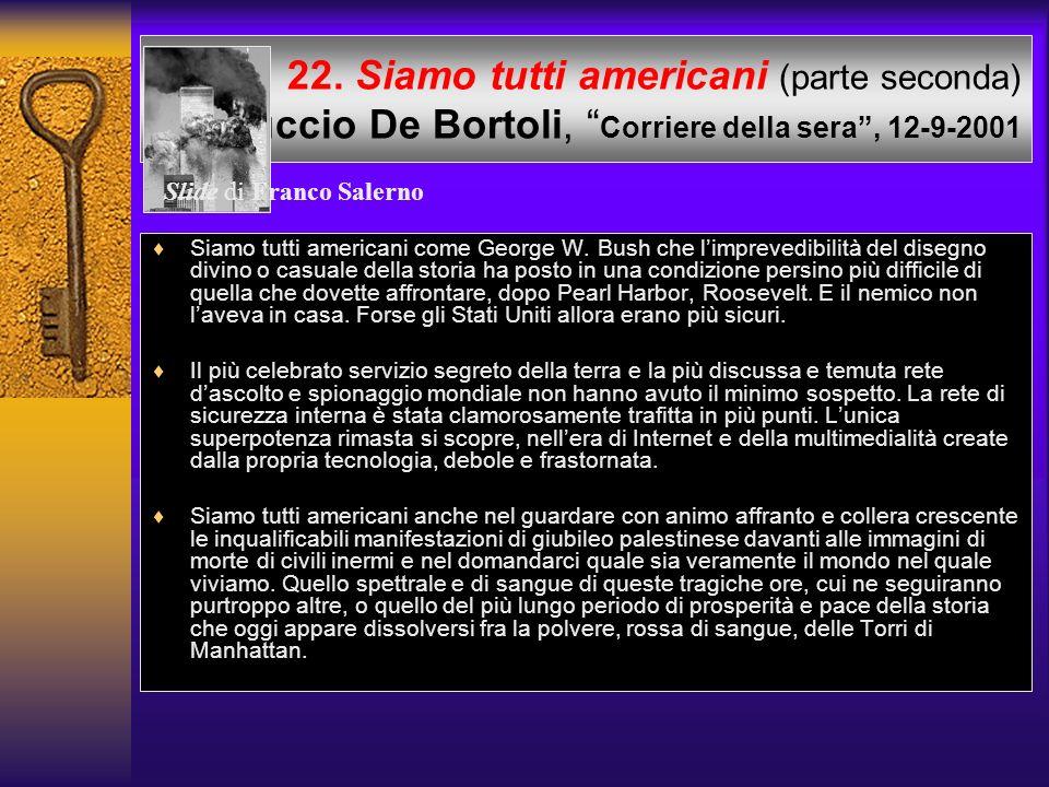 21. Siamo tutti americani (parte prima) Ferruccio De Bortoli, Corriere della sera, 12-9-2001 Siamo tutti americani. Ancora paralizzati e increduli, ci
