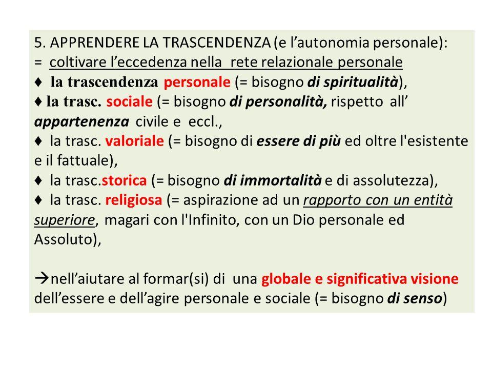 5. APPRENDERE LA TRASCENDENZA (e lautonomia personale): = coltivare leccedenza nella rete relazionale personale la trascendenza personale (= bisogno d