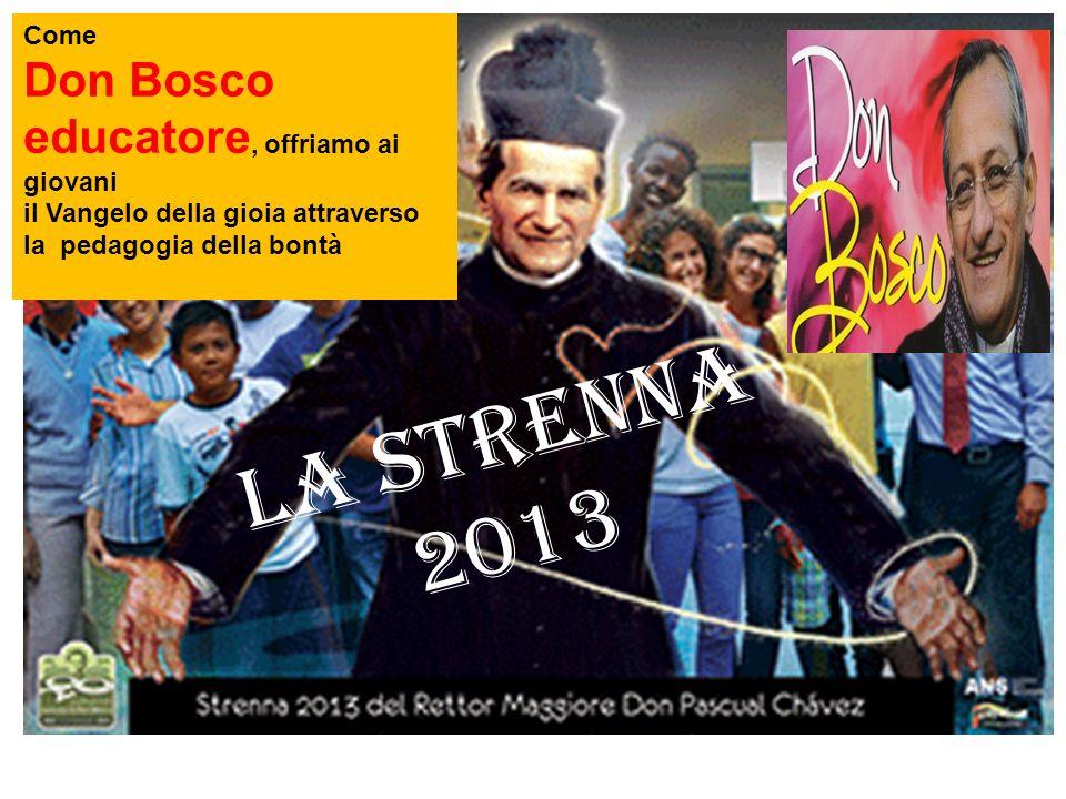 La strenna 2013 Come Don Bosco educatore, offriamo ai giovani il Vangelo della gioia attraverso la pedagogia della bontà