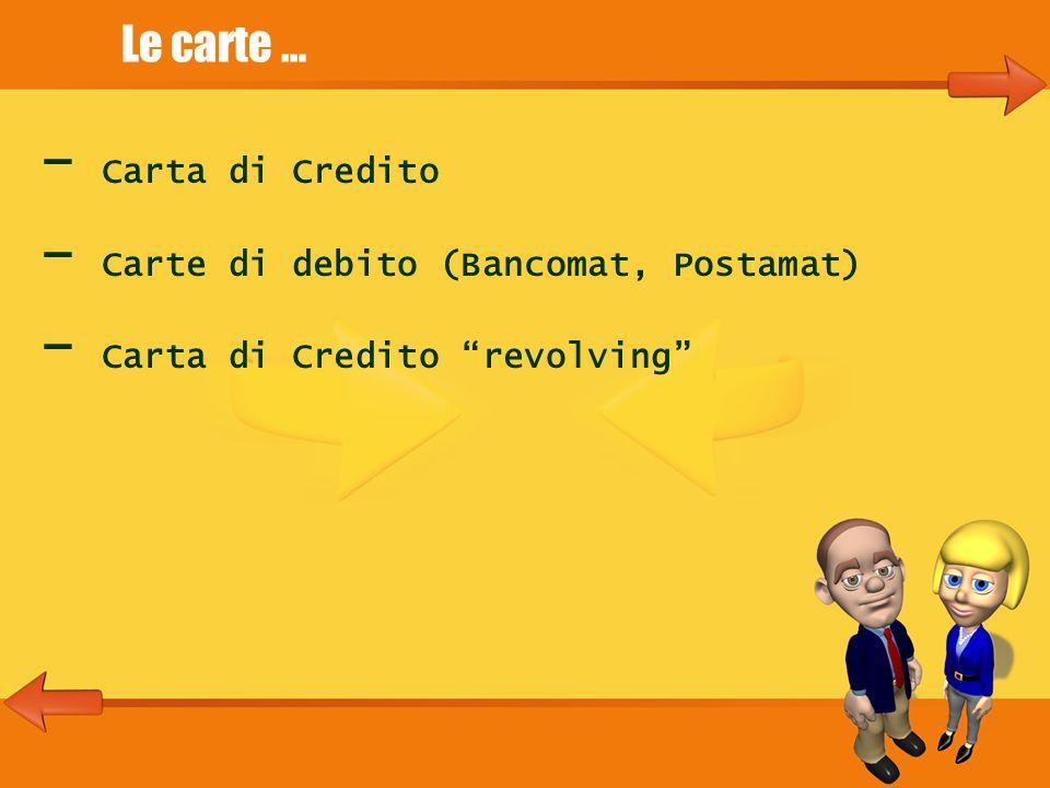 Le carte … - Carta di Credito - Carte di debito (Bancomat, Postamat) - Carta di Credito revolving