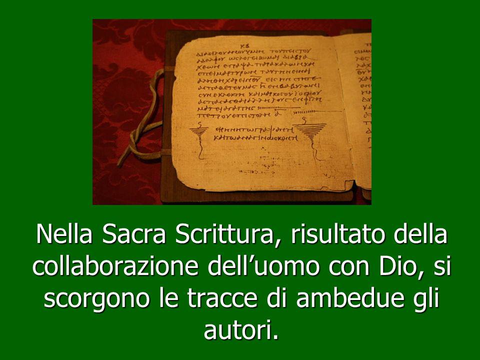 Nella Sacra Scrittura, risultato della collaborazione delluomo con Dio, si scorgono le tracce di ambedue gli autori.
