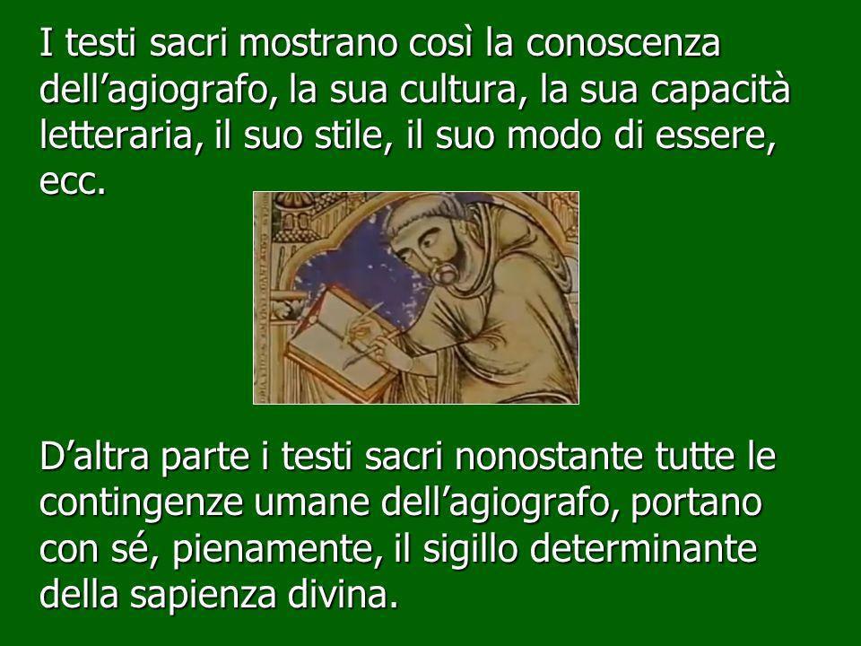 I testi sacri mostrano così la conoscenza dellagiografo, la sua cultura, la sua capacità letteraria, il suo stile, il suo modo di essere, ecc. Daltra