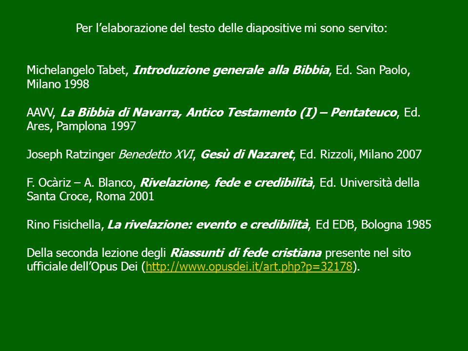 Per lelaborazione del testo delle diapositive mi sono servito: Michelangelo Tabet, Introduzione generale alla Bibbia, Ed. San Paolo, Milano 1998 AAVV,