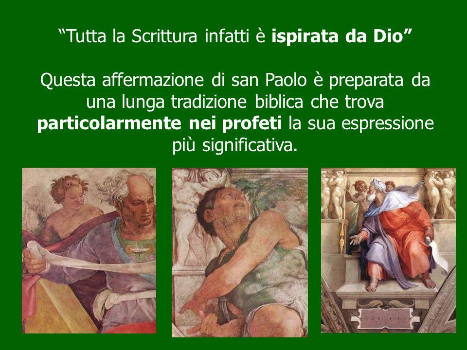 Tutta la Scrittura infatti è ispirata da Dio Questa affermazione di san Paolo è preparata da una lunga tradizione biblica che trova particolarmente ne