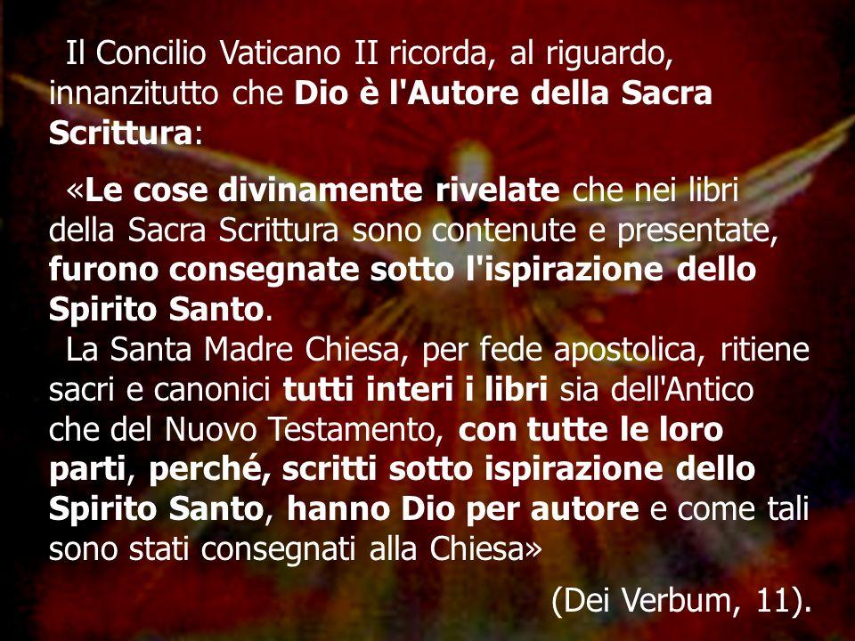 Il Concilio Vaticano II ricorda, al riguardo, innanzitutto che Dio è l'Autore della Sacra Scrittura: «Le cose divinamente rivelate che nei libri della