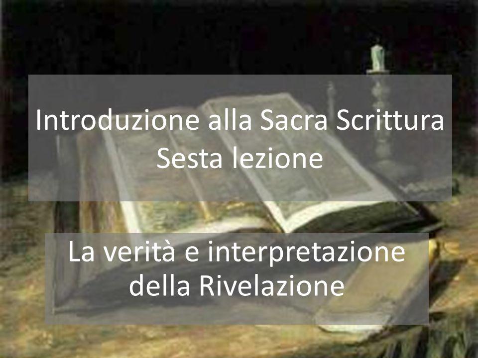 Introduzione alla Sacra Scrittura Sesta lezione La verità e interpretazione della Rivelazione