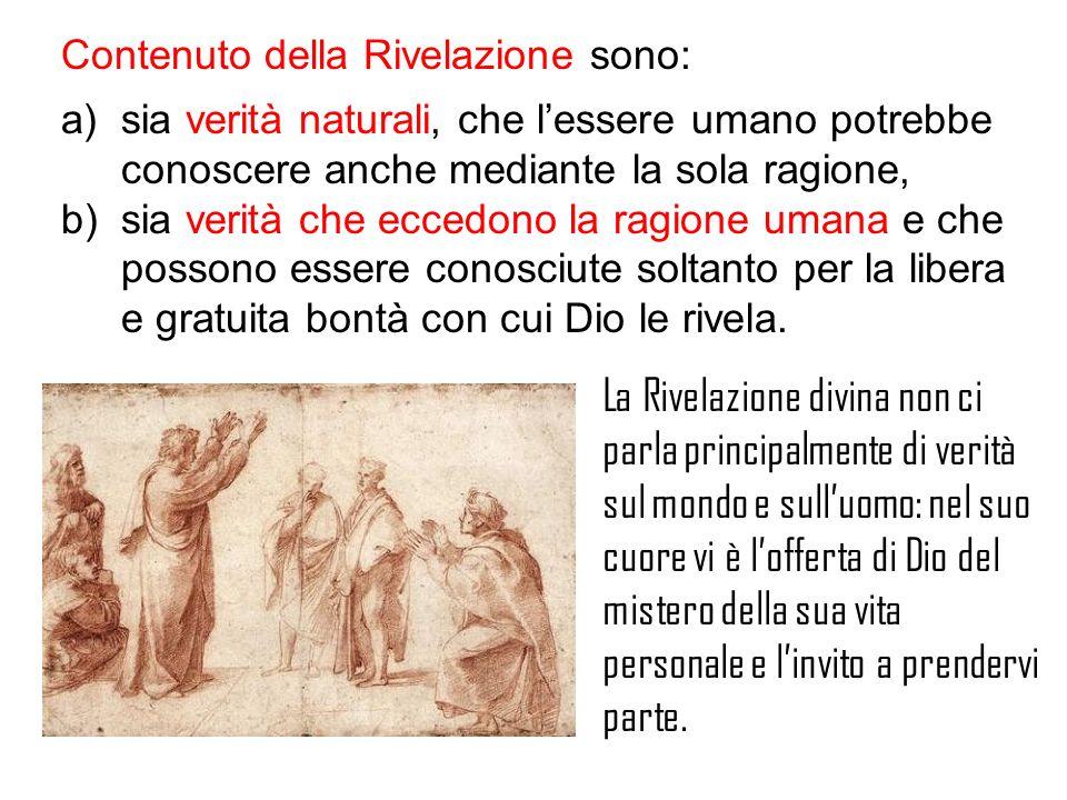 Contenuto della Rivelazione sono: a)sia verità naturali, che lessere umano potrebbe conoscere anche mediante la sola ragione, b)sia verità che eccedon