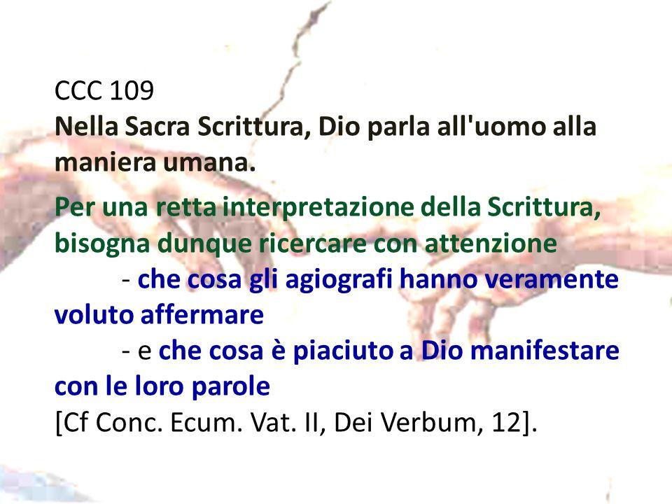 CCC 109 Nella Sacra Scrittura, Dio parla all'uomo alla maniera umana. Per una retta interpretazione della Scrittura, bisogna dunque ricercare con atte