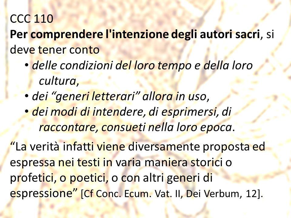 CCC 110 Per comprendere l'intenzione degli autori sacri, si deve tener conto delle condizioni del loro tempo e della loro cultura, dei generi letterar