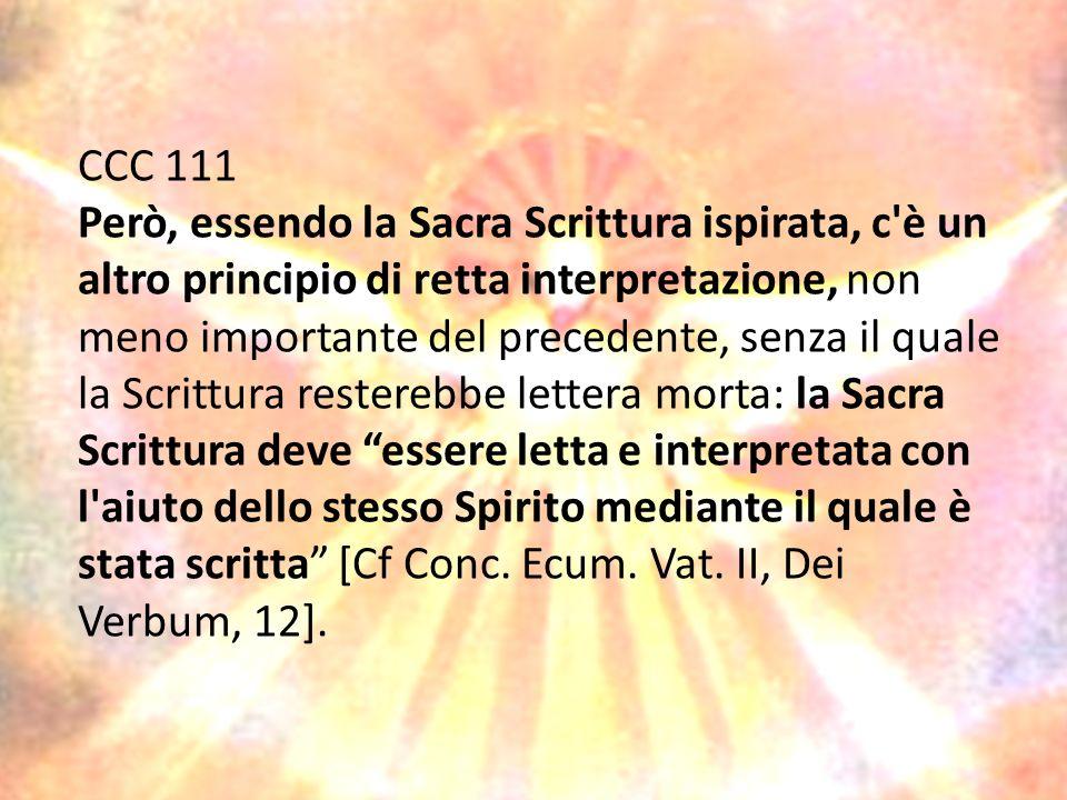 CCC 111 Però, essendo la Sacra Scrittura ispirata, c'è un altro principio di retta interpretazione, non meno importante del precedente, senza il quale