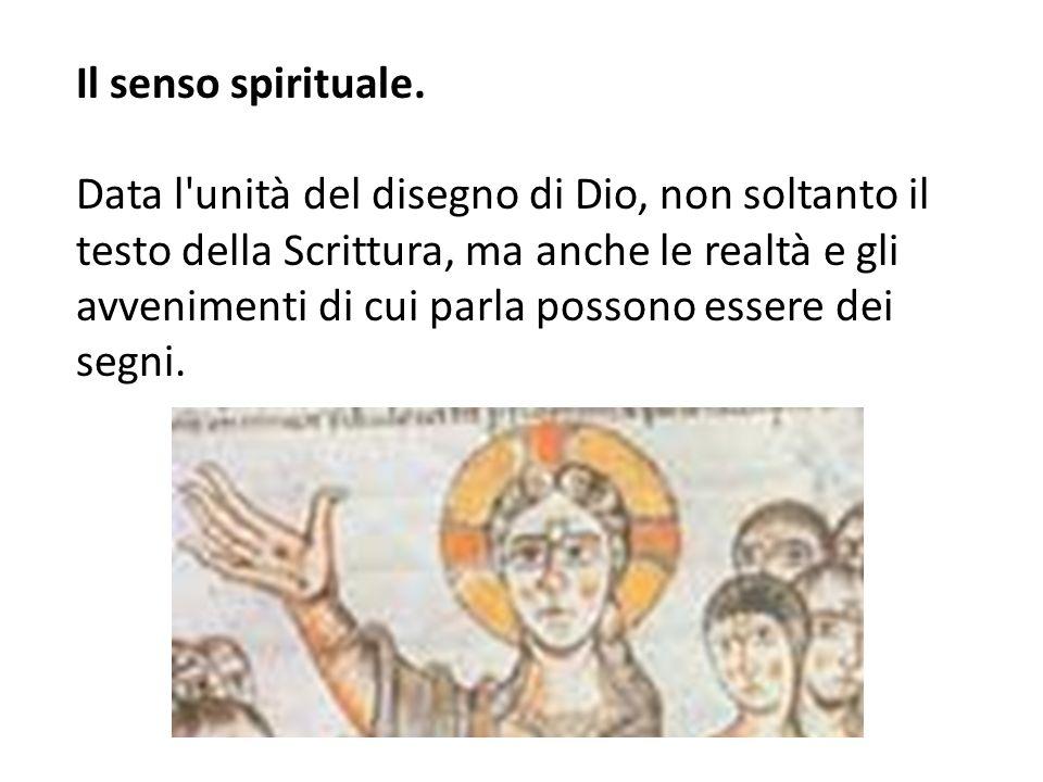 Il senso spirituale. Data l'unità del disegno di Dio, non soltanto il testo della Scrittura, ma anche le realtà e gli avvenimenti di cui parla possono