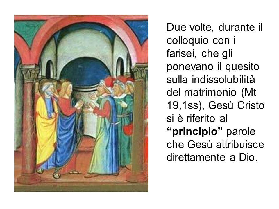 Due volte, durante il colloquio con i farisei, che gli ponevano il quesito sulla indissolubilità del matrimonio (Mt 19,1ss), Gesù Cristo si è riferito