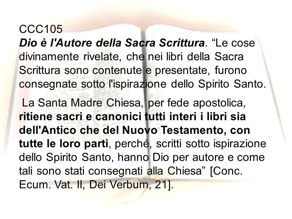 CCC105 Dio è l'Autore della Sacra Scrittura. Le cose divinamente rivelate, che nei libri della Sacra Scrittura sono contenute e presentate, furono con