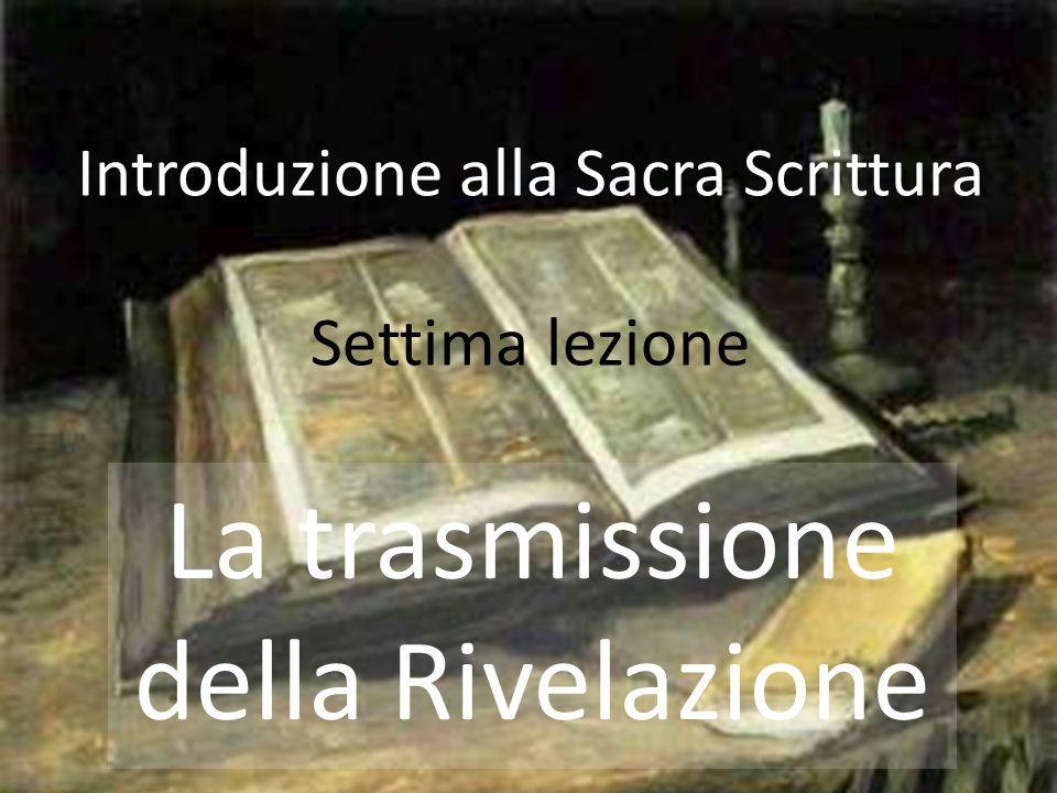 Introduzione alla Sacra Scrittura Settima lezione La trasmissione della Rivelazione